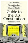 The Student, News Watcher and Couch Potato Guide to the Constitution  by  Pete Bohaczyk