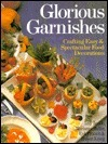 Glorious Garnishes: Crafting Easy and Spectacular Food Decorations  by  Amy Texido