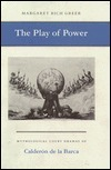 The Play of Power: Mythological Court Dramas of Calderon de La Barca  by  Margaret Rich Greer