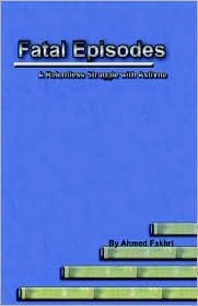 Fatal Episodes a Relentless Struggle with Asthma  by  Ahmed Fakrhi