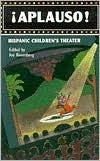 Aplauso!: Hispanic Childrens Theater Joe Rosenberg
