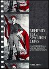Behind the Spanish Lens: Spanish Cinema Under Fascism and Democracy Peter Besas