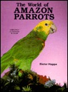World of Amazon Parrots  by  Dieter Hoppe