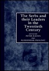 The Serbs and Their Leaders in the Twentieth Century  by  Peter Radan