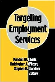 Targeting Employment Services  by  Randall W. Eberts