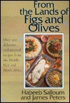 From the Lands of Figs and Olives: Over 300 Delicious and Unusual Recipes from the Middle East and North Africa Habeeb Salloum