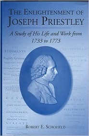 The Enlightenment Of Joseph Priestley: A Study Of His Life And Work From 1733 To 1773  by  Robert E. Schofield