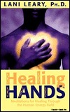 Healing Hands: Meditations for Healing Through the Human Energy Field Lani Leary