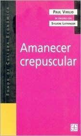 Amanecer Crepuscular  by  Paul Virilio