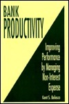 Bank Productivity: Improving Performance Managing Non-Interest Expense by Kent S. Belasco