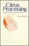 Citrus Processing: Quality Control And Technology Dan A. Kimball