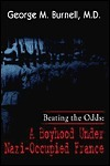 Beating the Odds: A Boyhood Under Nazi-Occupied France George M. Burnell