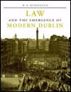 Law and the Emergence of Modern Dublin: A Litigation Topography for a Capital City W.N. Osborough