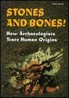 Stones and Bones!: How Archaeologists Trace Human Origins Avraham Ronen