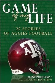 Game of My Life: 25 Stories of Aggies Football  by  Brent Zwerneman