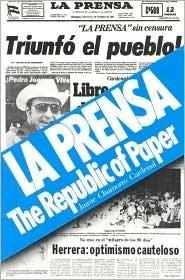 La Prensa: The Republic of Paper  by  Jaime Chamorro Cardenal