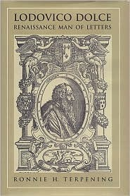 Lodovico Dolce: Renaissance Man of Letters Ronnie H. Terpening