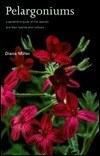 Pelargoniums: A Gardeners Guide To The Species And Their Cultivars And Hybrids  by  Diana Miller