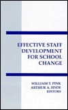Effective Staff Development For School Change  by  William T. Pink