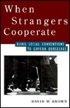 When Strangers Cooperate: Using Social Conventions to Govern Ourselves  by  David W. Brown
