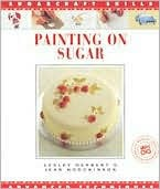 Painting on Sugar: Advanced Techniques Lesley Herbert
