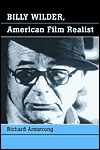 Billy Wilder, American Film Realist Richard Armstrong