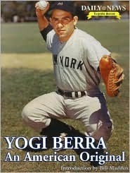 Yogi Berra: An American Original  by  New York Daily News