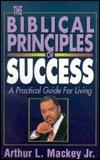 The Biblical Principles of Success Arthur L. Mackey Jr.