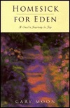 Homesick for Eden: A Souls Journey to Joy  by  Gary W. Moon