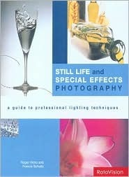 Still Life and Special Effects Photography: A Guide to Professional Lighting Techniques  by  Roger Hicks