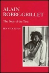 Alain Robbe-Grillet: The Body of the Text  by  Ben Stoltzfus