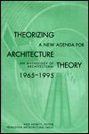 Theorizing a New Agenda for Architecture: An Anthology of Architectural Theory 1965 - 1995  by  Kate Nesbitt