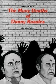 Many Deaths of Danny Rosales and Other Plays  by  Carlos Morton