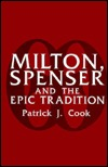 Milton, Spenser, And The Epic Tradition  by  Patrick J. Cook