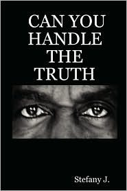 Can You Handle The Truth Stefany J.