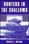 Hunters In The Shallows: A History Of The Pt Boat Curtis L. Nelson