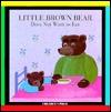 Little Brown Bear Does Not Want to Eat (Little Brown Bear Series) Claude Lebrun