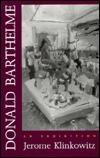 Donald Barthelme: An Exhibition  by  Jerome Klinkowitz