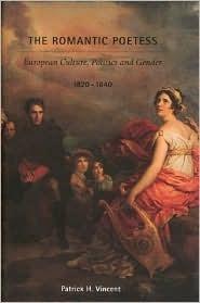 The Romantic Poetess: European Culture, Politics, and Gender, 1820-1840  by  Patrick Vincent