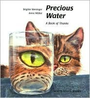 Precious Water: A Book of Thanks  by  Brigitte Weninger