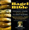 The Bagel Bible: For Bagel Lovers, the Complete Guide to Great Noshing Marilyn Bagel