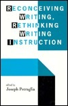 Reconceiving Writing, Rethinking Writing Instruction  by  Joseph Petraglia