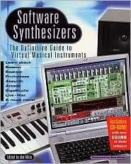 Software Synthesizers: The Definitive Guide to Virtual Musical Instruments [With CDROM]  by  Jim Aikin