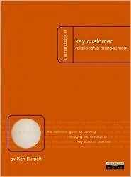 Handbook of Key Customer Relationship Management (Crm): The Definitive Guide to Winning, Managing and Developing Key Account Business Ken Burnett