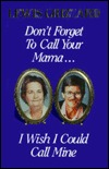 Dont Forget to Call Your Mama...I Wish I Could Call Mine  by  Lewis Grizzard