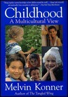 Childhood: A Multicultural View Melvin Konner
