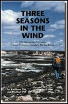 Three Seasons in the Wind: 950 Kilometers  by  Canoe Down Northern Canadas Thelon River by Kathleen Pitt
