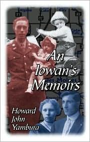 An Iowans Memoirs  by  Howard John Yambura
