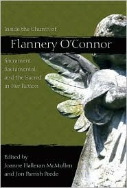 Inside the Church of Flannery OConnor: Sacrament, Sacramental, and the Sacred in Her Fiction  by  Joanne Halleran McMullen