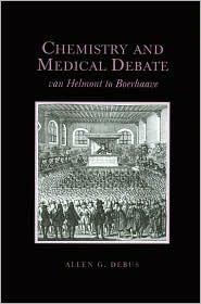 Chemistry and Medical Debate: Van Helmont to Boerhaave Allen G. Debus